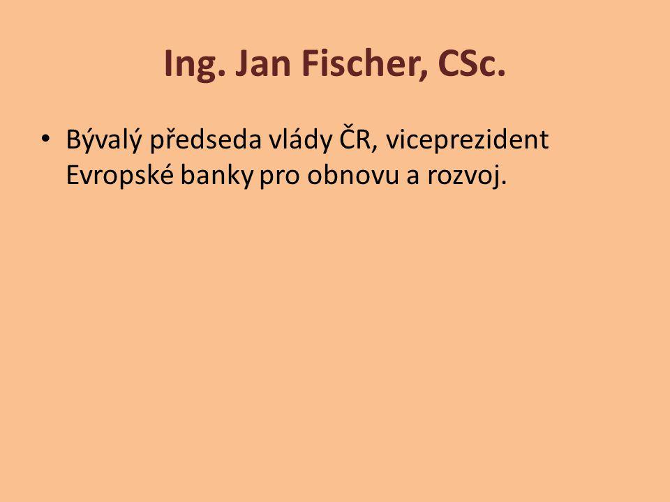 Ing. Jan Fischer, CSc. Bývalý předseda vlády ČR, viceprezident Evropské banky pro obnovu a rozvoj.