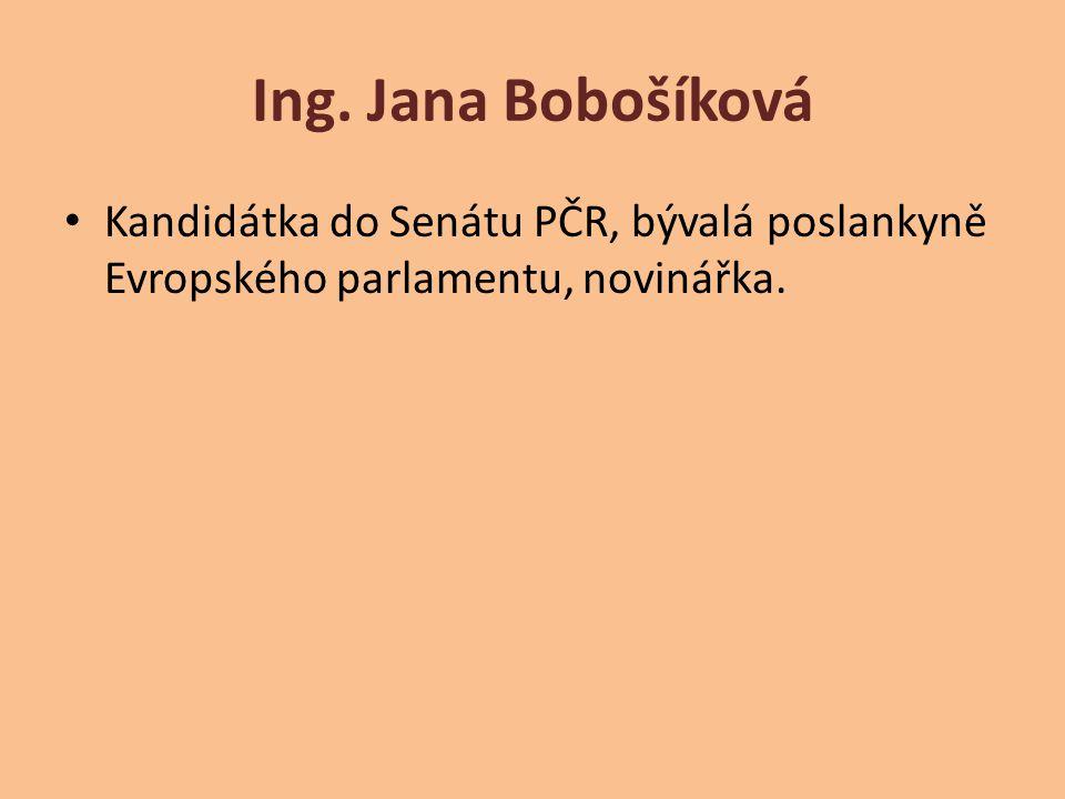 Ing. Jana Bobošíková Kandidátka do Senátu PČR, bývalá poslankyně Evropského parlamentu, novinářka.