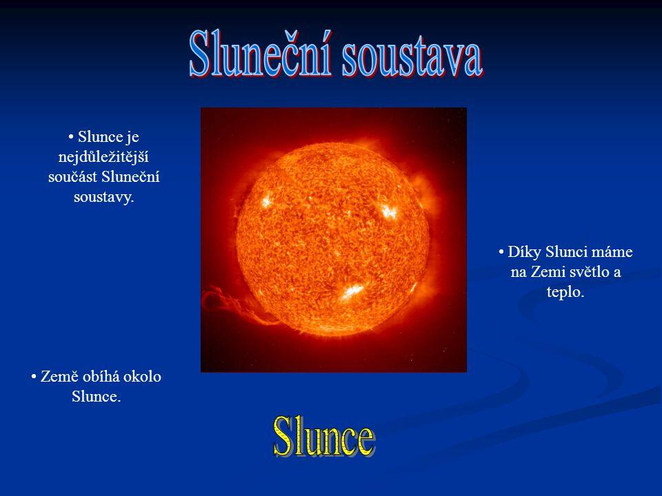 Slunce je nejdůležitější součást Sluneční soustavy. Díky Slunci máme na Zemi světlo a teplo. Země obíhá okolo Slunce.