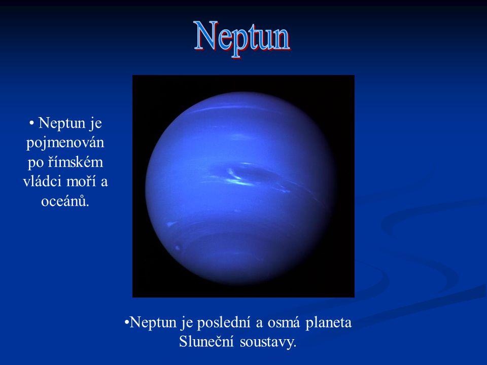 Neptun je poslední a osmá planeta Sluneční soustavy. Neptun je pojmenován po římském vládci moří a oceánů.
