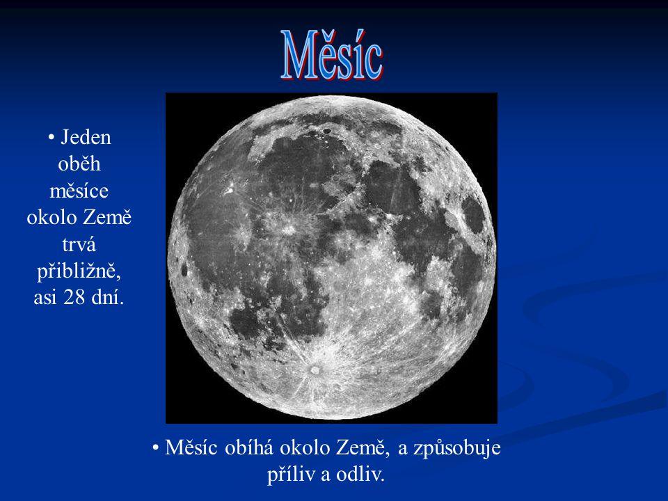 Měsíc obíhá okolo Země, a způsobuje příliv a odliv. Jeden oběh měsíce okolo Země trvá přibližně, asi 28 dní.