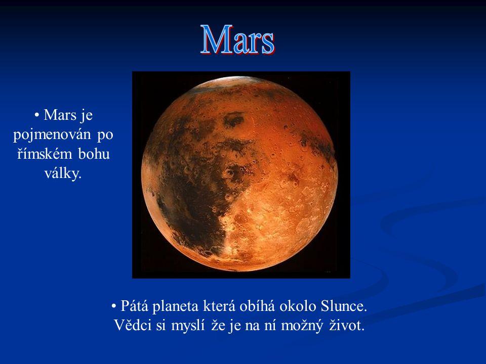 Pátá planeta která obíhá okolo Slunce. Vědci si myslí že je na ní možný život. Mars je pojmenován po římském bohu války.