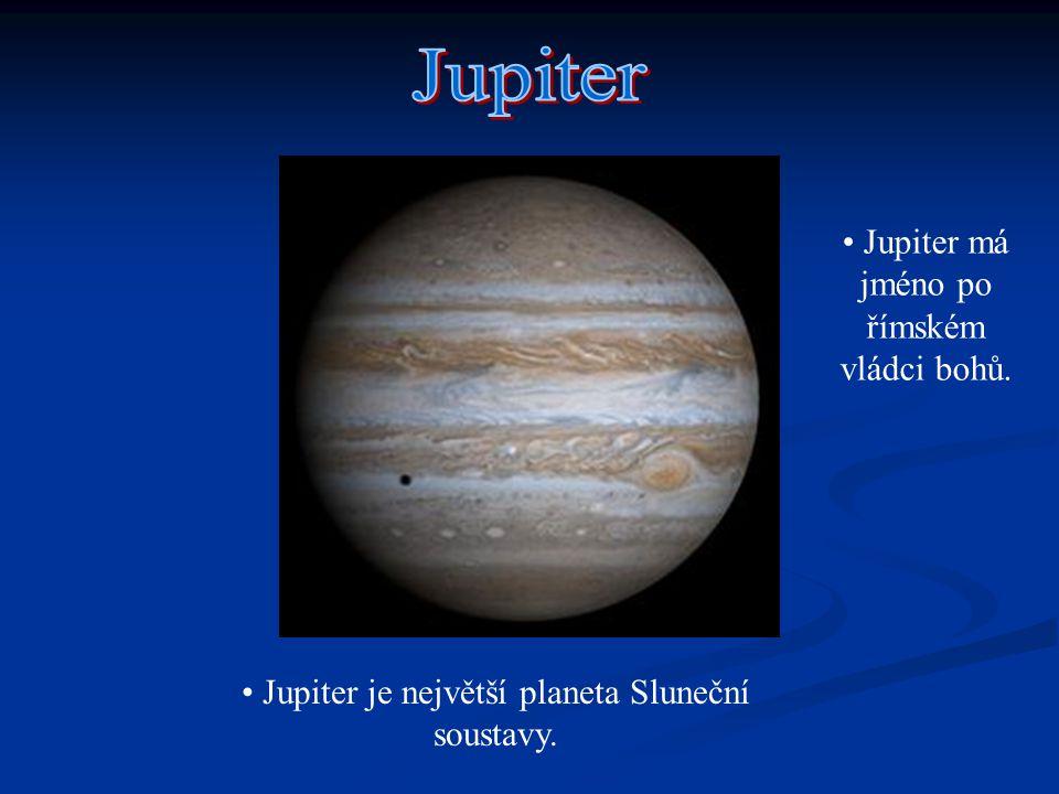 Jupiter je největší planeta Sluneční soustavy. Jupiter má jméno po římském vládci bohů.