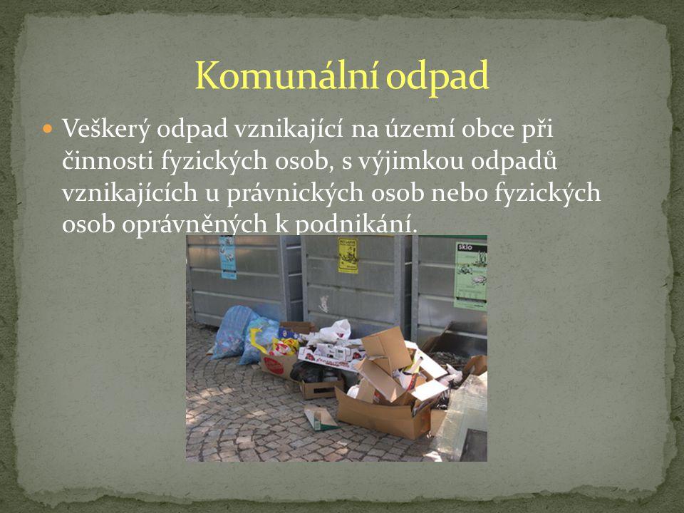 Veškerý odpad vznikající na území obce při činnosti fyzických osob, s výjimkou odpadů vznikajících u právnických osob nebo fyzických osob oprávněných k podnikání.