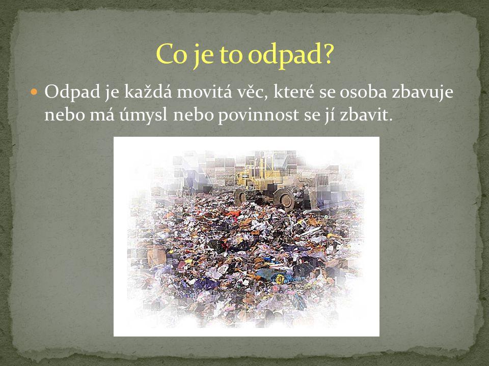 Odpad je každá movitá věc, které se osoba zbavuje nebo má úmysl nebo povinnost se jí zbavit.