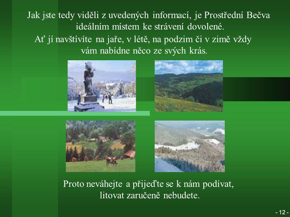 Jak jste tedy viděli z uvedených informací, je Prostřední Bečva ideálním místem ke strávení dovolené.
