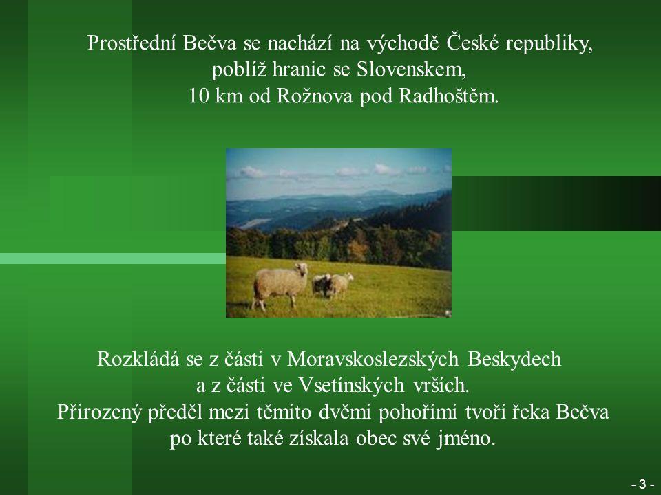 Prostřední Bečva se nachází na východě České republiky, poblíž hranic se Slovenskem, 10 km od Rožnova pod Radhoštěm.