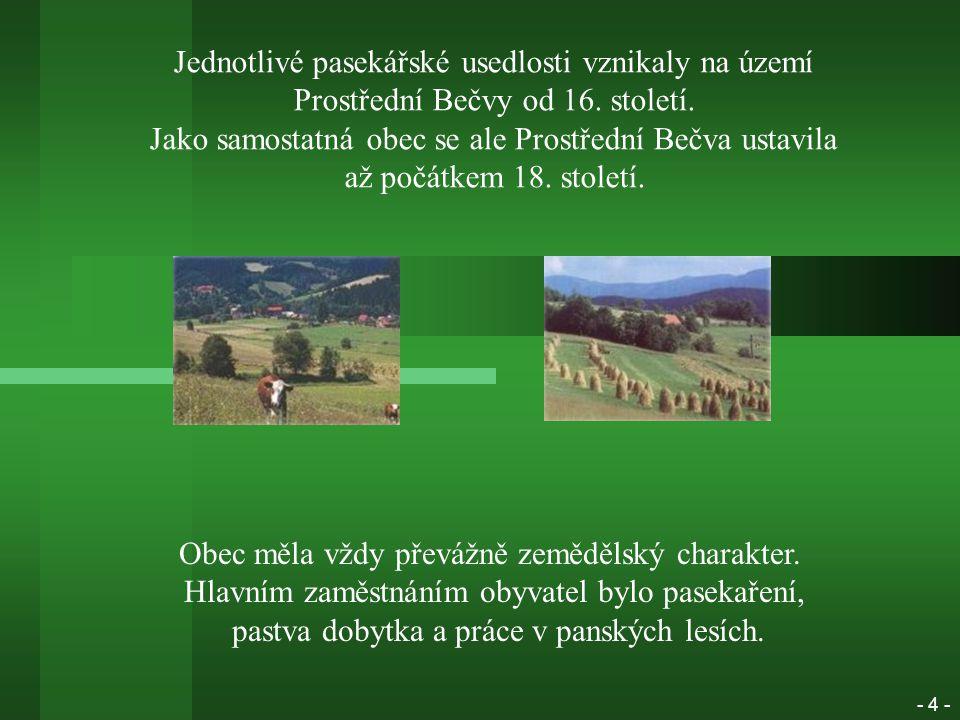 Jednotlivé pasekářské usedlosti vznikaly na území Prostřední Bečvy od 16.
