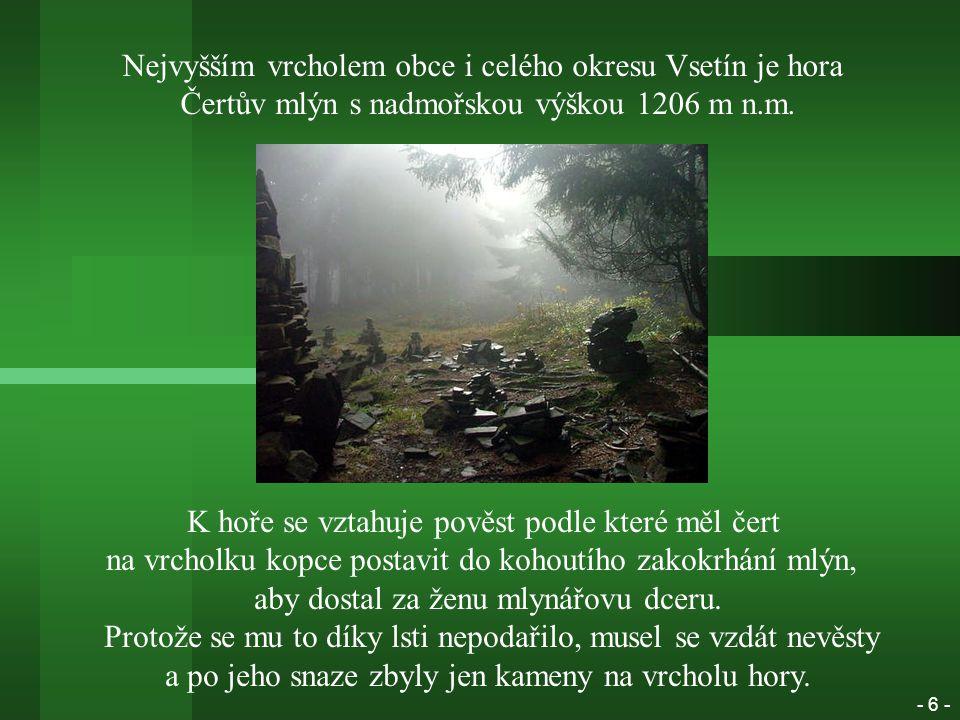 Nejvyšším vrcholem obce i celého okresu Vsetín je hora Čertův mlýn s nadmořskou výškou 1206 m n.m.
