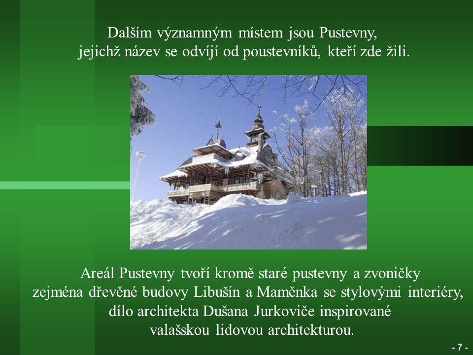 Dalším významným místem jsou Pustevny, jejichž název se odvíjí od poustevníků, kteří zde žili.