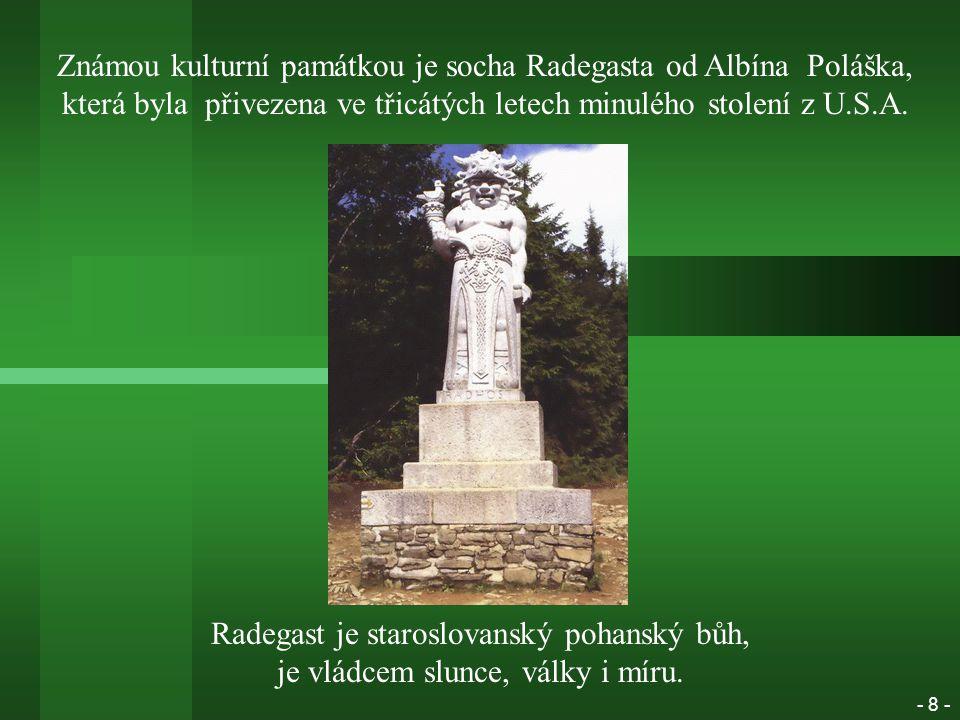 Známou kulturní památkou je socha Radegasta od Albína Poláška, která byla přivezena ve třicátých letech minulého stolení z U.S.A.