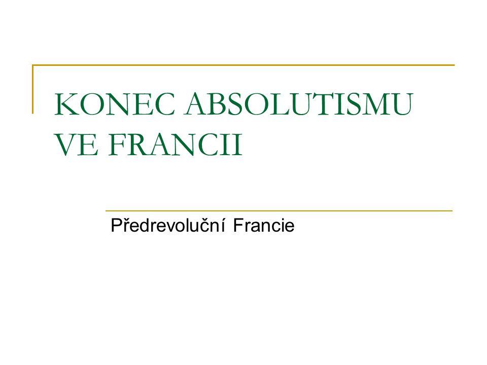 KONEC ABSOLUTISMU VE FRANCII Předrevoluční Francie