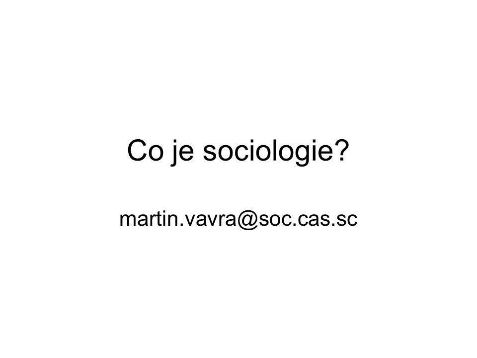Sociologie je vědou o společnosti Sociologie je vědou o společenských jevech, vztazích a procesech Sociologie je vědou o moderních společnostech, o jejich vzniku, vývojových proměnách a dynamice, o jejich struktuře a povaze.