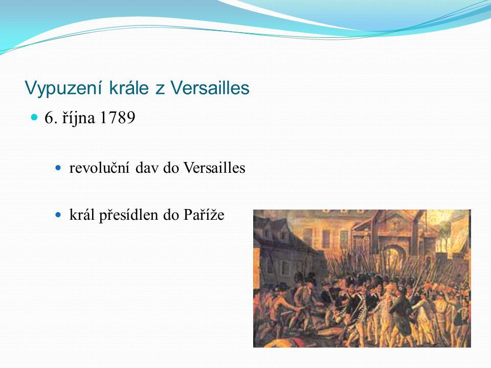 Vypuzení krále z Versailles 6. října 1789 revoluční dav do Versailles král přesídlen do Paříže