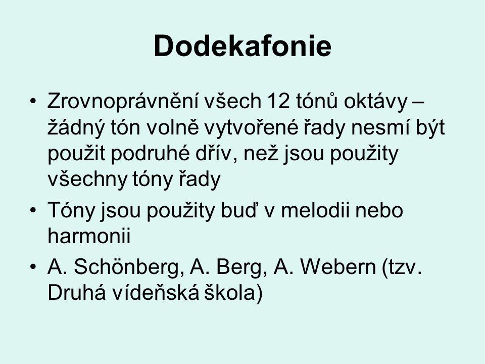 Dodekafonie Zrovnoprávnění všech 12 tónů oktávy – žádný tón volně vytvořené řady nesmí být použit podruhé dřív, než jsou použity všechny tóny řady Tón