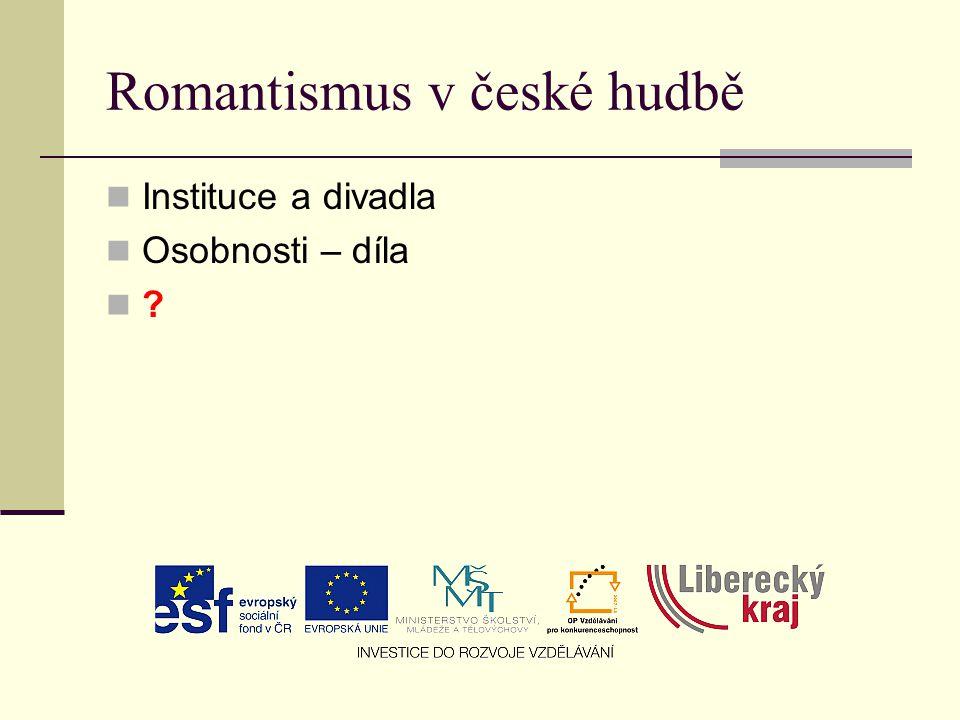 Romantismus v české hudbě Instituce a divadla Osobnosti – díla ?