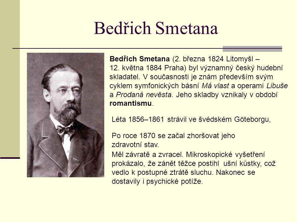 Bedřich Smetana Bedřich Smetana (2. března 1824 Litomyšl – 12. května 1884 Praha) byl významný český hudební skladatel. V současnosti je znám předevší