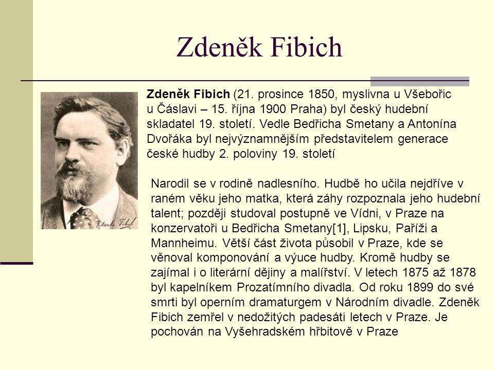 Zdeněk Fibich Zdeněk Fibich (21. prosince 1850, myslivna u Všebořic u Čáslavi – 15. října 1900 Praha) byl český hudební skladatel 19. století. Vedle B
