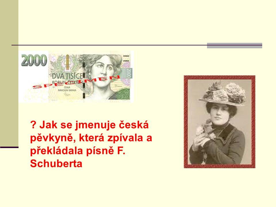 ? Jak se jmenuje česká pěvkyně, která zpívala a překládala písně F. Schuberta