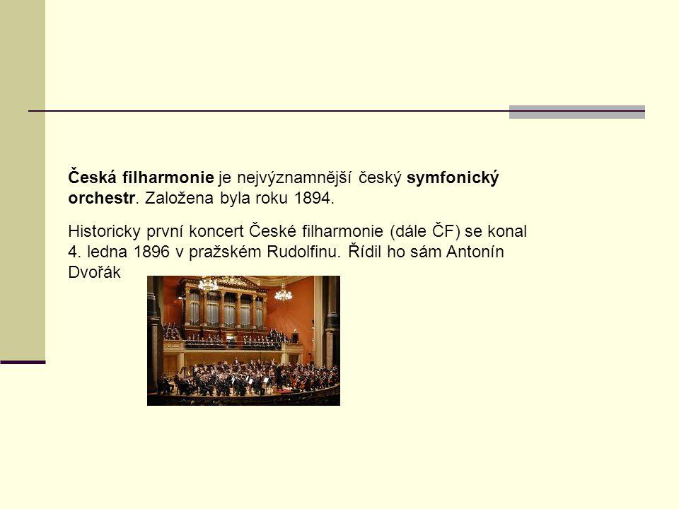 Česká filharmonie je nejvýznamnější český symfonický orchestr. Založena byla roku 1894. Historicky první koncert České filharmonie (dále ČF) se konal