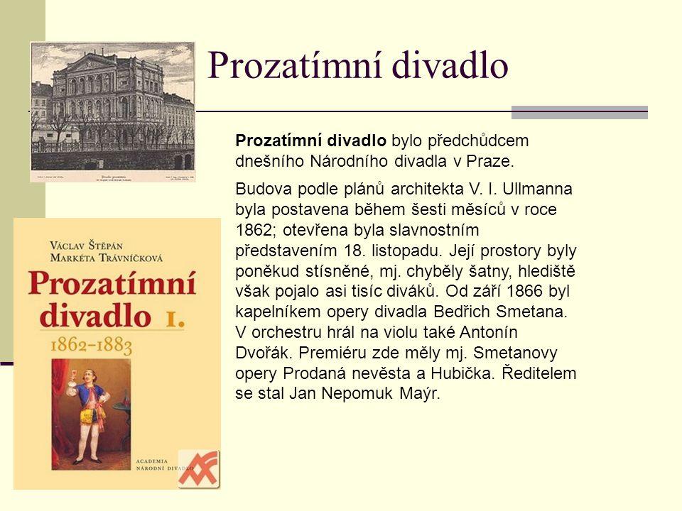 Prozatímní divadlo bylo předchůdcem dnešního Národního divadla v Praze. Prozatímní divadlo Budova podle plánů architekta V. I. Ullmanna byla postavena