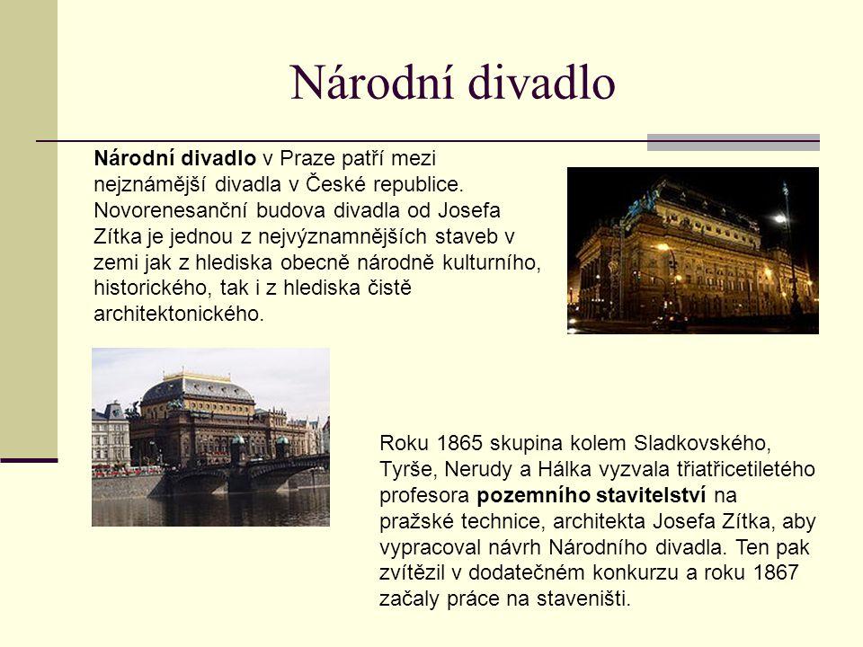 Národní divadlo Národní divadlo v Praze patří mezi nejznámější divadla v České republice. Novorenesanční budova divadla od Josefa Zítka je jednou z ne