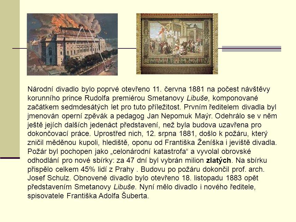 Národní divadlo bylo poprvé otevřeno 11. června 1881 na počest návštěvy korunního prince Rudolfa premiérou Smetanovy Libuše, komponované začátkem sedm