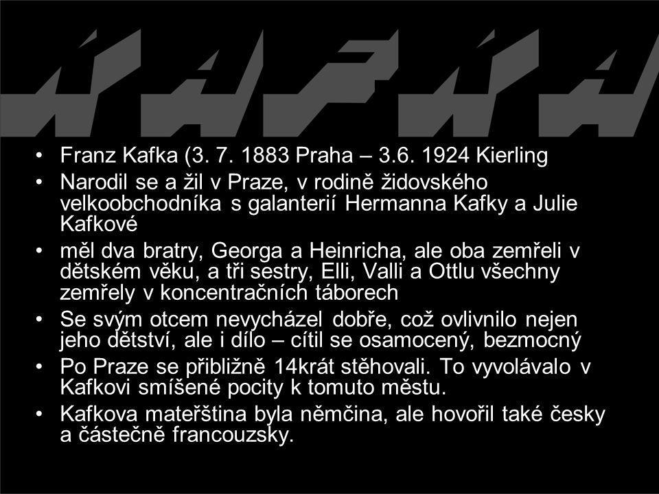 Franz Kafka (3. 7. 1883 Praha – 3.6. 1924 Kierling Narodil se a žil v Praze, v rodině židovského velkoobchodníka s galanterií Hermanna Kafky a Julie K