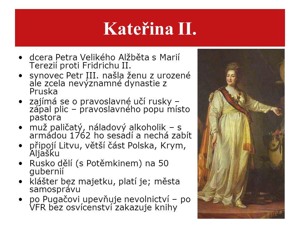 Kateřina II. dcera Petra Velikého Alžběta s Marií Terezií proti Fridrichu II. synovec Petr III. našla ženu z urozené ale zcela nevýznamné dynastie z P
