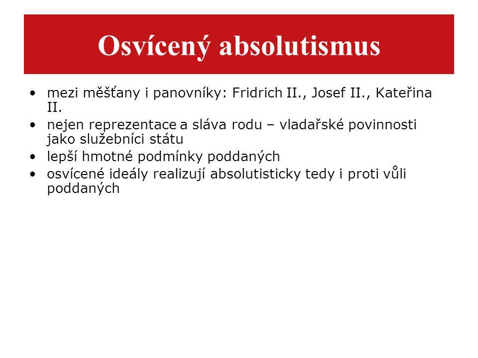 Osvícený absolutismus mezi měšťany i panovníky: Fridrich II., Josef II., Kateřina II. nejen reprezentace a sláva rodu – vladařské povinnosti jako služ