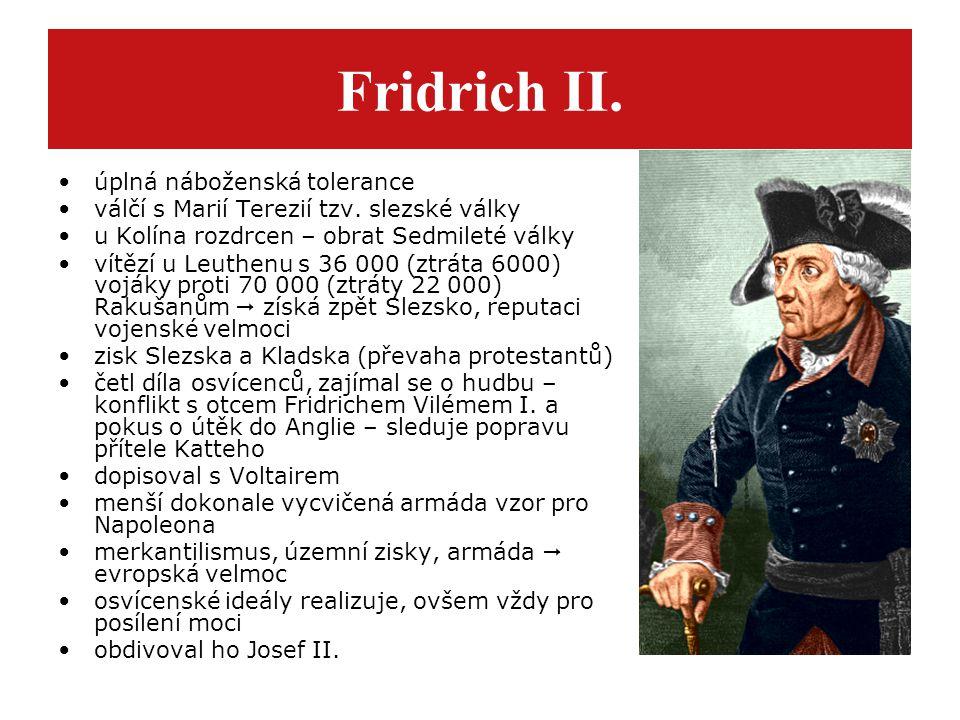 Fridrich II. úplná náboženská tolerance válčí s Marií Terezií tzv. slezské války u Kolína rozdrcen – obrat Sedmileté války vítězí u Leuthenu s 36 000