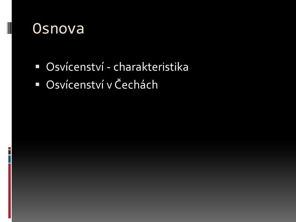 Osnova  Osvícenství - charakteristika  Osvícenství v Čechách