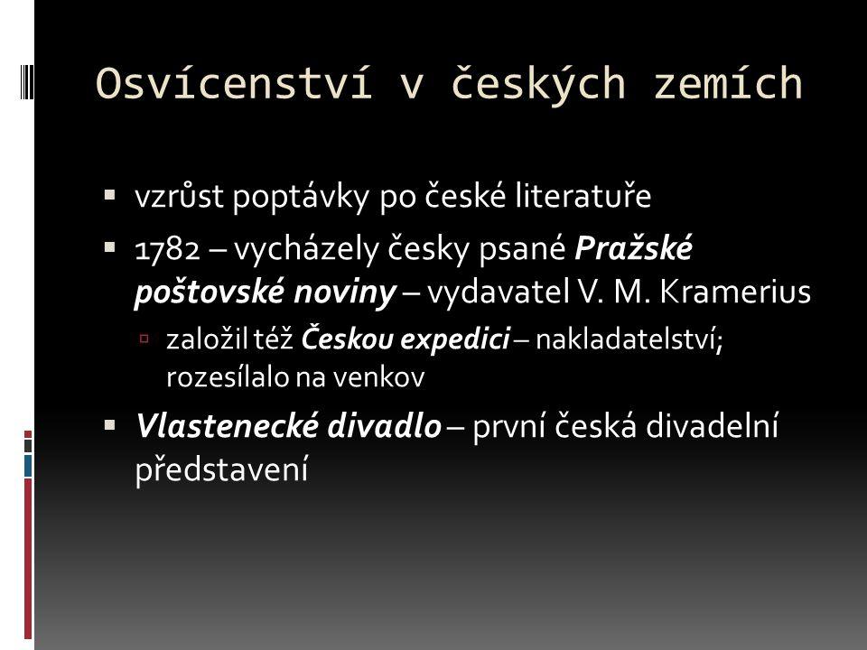 Osvícenství v českých zemích  vzrůst poptávky po české literatuře  1782 – vycházely česky psané Pražské poštovské noviny – vydavatel V. M. Kramerius