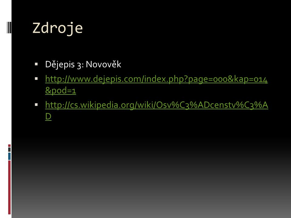 Zdroje  Dějepis 3: Novověk  http://www.dejepis.com/index.php?page=000&kap=014 &pod=1 http://www.dejepis.com/index.php?page=000&kap=014 &pod=1  http