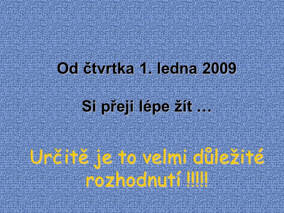 Od čtvrtka 1. ledna 2009 Si přeji lépe žít … Určitě je to velmi důležité rozhodnutí !!!!!