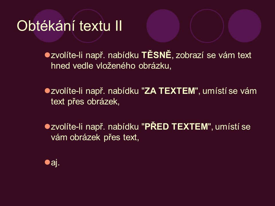 Obtékání textu II zvolíte-li např. nabídku TĚSNĚ, zobrazí se vám text hned vedle vloženého obrázku, zvolíte-li např. nabídku