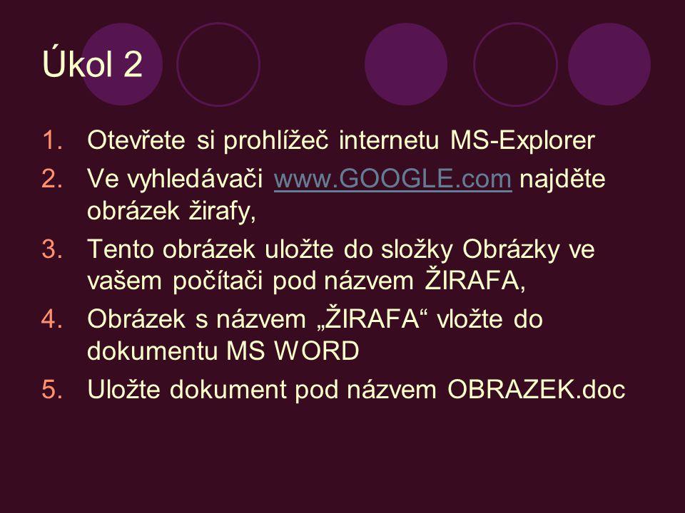 """Úkol 2 1.Otevřete si prohlížeč internetu MS-Explorer 2.Ve vyhledávači www.GOOGLE.com najděte obrázek žirafy,www.GOOGLE.com 3.Tento obrázek uložte do složky Obrázky ve vašem počítači pod názvem ŽIRAFA, 4.Obrázek s názvem """"ŽIRAFA vložte do dokumentu MS WORD 5.Uložte dokument pod názvem OBRAZEK.doc"""