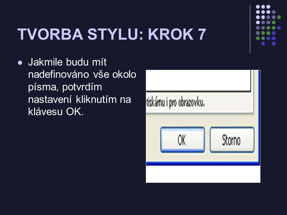 TVORBA STYLU: KROK 7 Jakmile budu mít nadefinováno vše okolo písma, potvrdím nastavení kliknutím na klávesu OK.