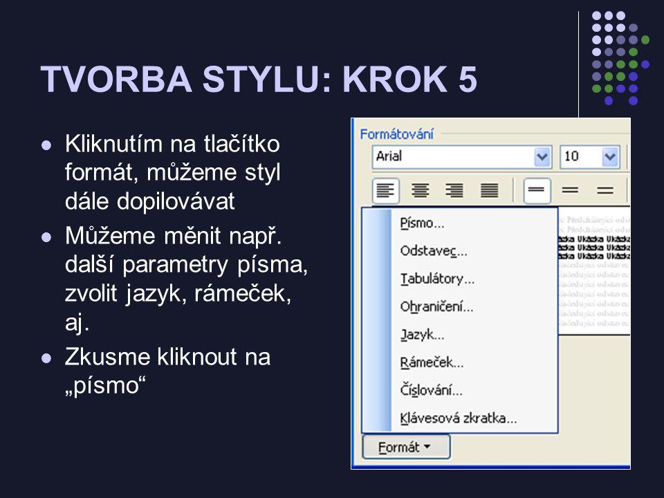 TVORBA STYLU: KROK 5 Kliknutím na tlačítko formát, můžeme styl dále dopilovávat Můžeme měnit např.