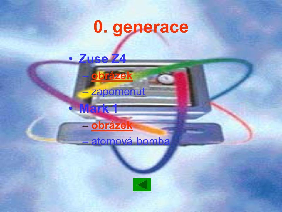 0. generace Zuse Z4 –obrázekobrázek –zapomenut Mark 1 –obrázekobrázek –atomová bomba