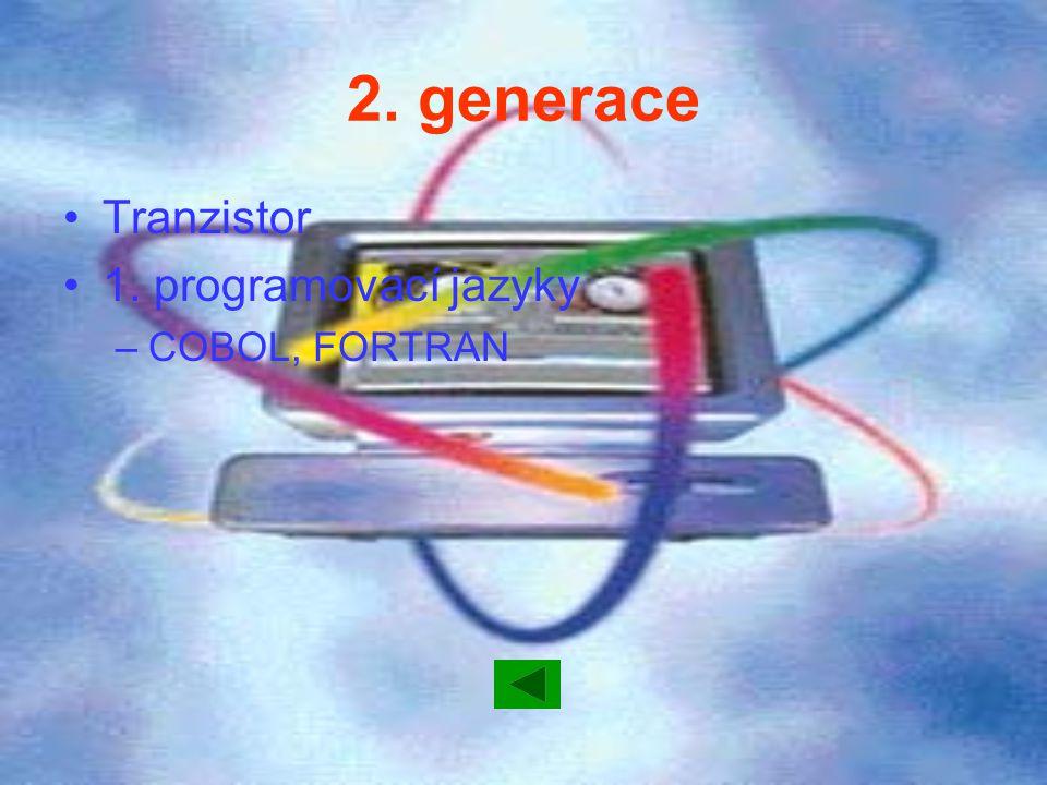 2. generace Tranzistor 1. programovací jazyky –COBOL, FORTRAN