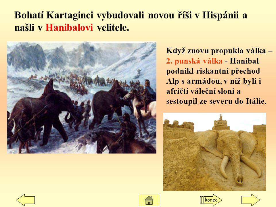 Bohatí Kartaginci vybudovali novou říši v Hispánii a našli v Hanibalovi velitele. Když znovu propukla válka – 2. punská válka - Hanibal podnikl riskan