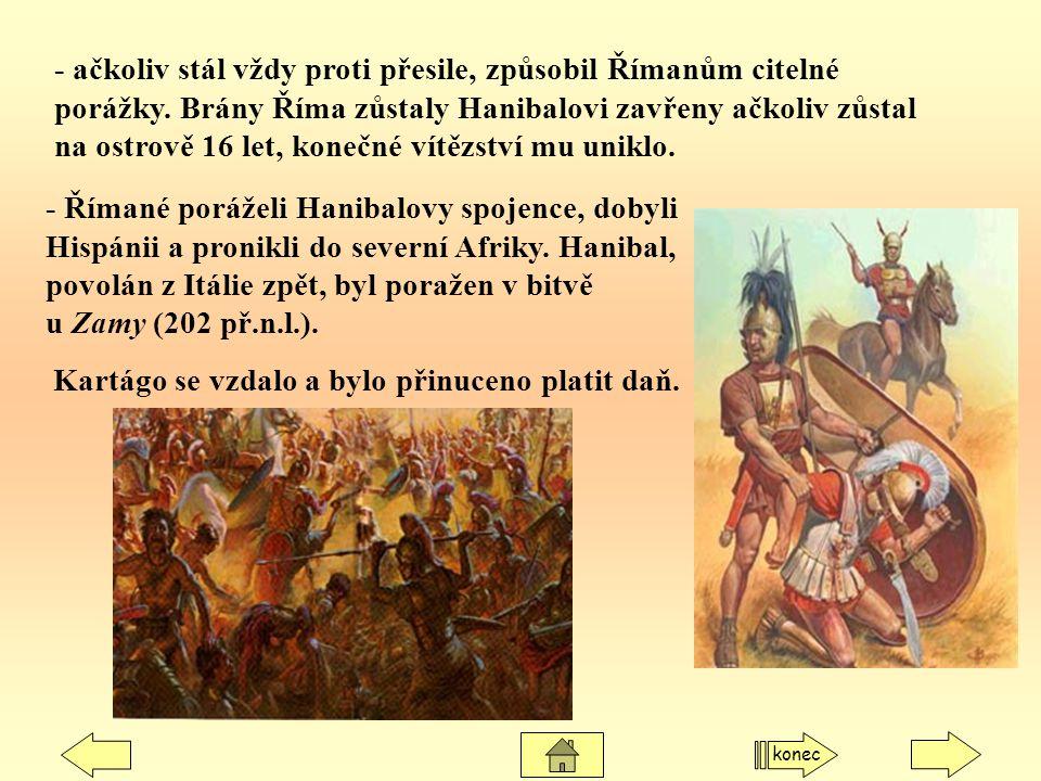 - ačkoliv stál vždy proti přesile, způsobil Římanům citelné porážky. Brány Říma zůstaly Hanibalovi zavřeny ačkoliv zůstal na ostrově 16 let, konečné v