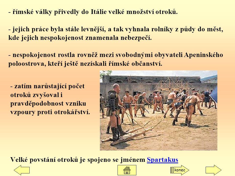 Velké povstání otroků je spojeno se jménem Spartakus - římské války přivedly do Itálie velké množství otroků. - jejich práce byla stále levnější, a ta