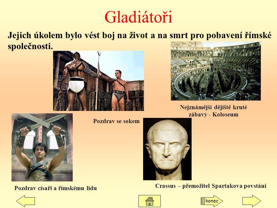 Gladiátoři Jejich úkolem bylo vést boj na život a na smrt pro pobavení římské společnosti. Nejznámější dějiště kruté zábavy - Koloseum Crassus – přemo
