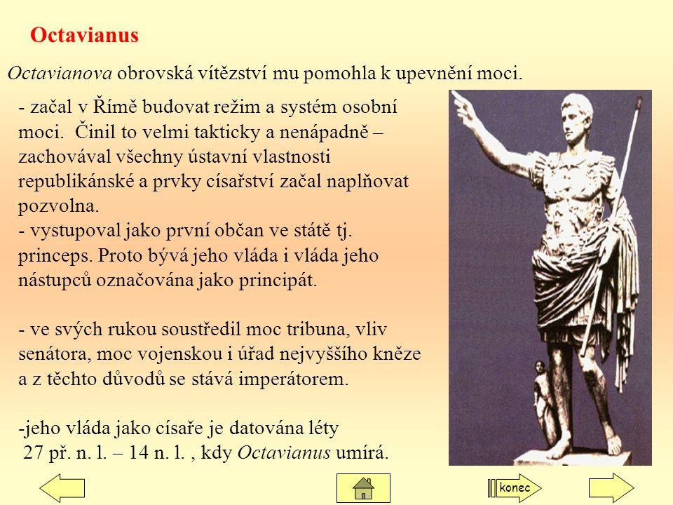 Octavianova obrovská vítězství mu pomohla k upevnění moci. Octavianus - začal v Římě budovat režim a systém osobní moci. Činil to velmi takticky a nen