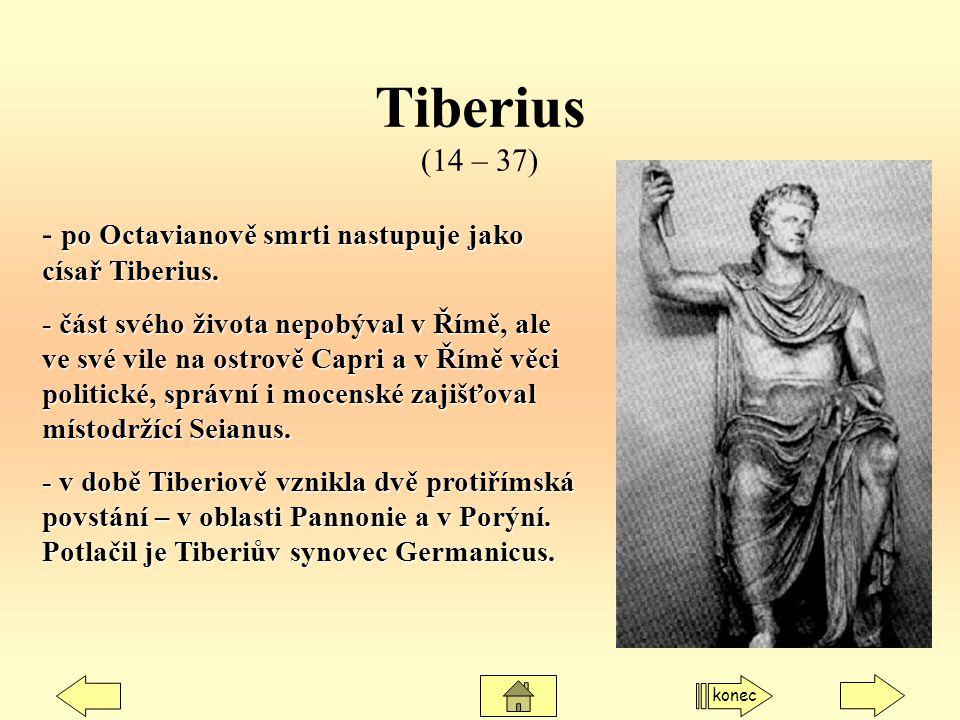 po Octavianově smrti nastupuje jako císař Tiberius. - po Octavianově smrti nastupuje jako císař Tiberius. - část svého života nepobýval v Římě, ale ve