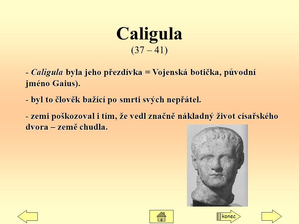Caligula (37 – 41) Caligula byla jeho přezdívka = Vojenská botička, původní jméno Gaius). - Caligula byla jeho přezdívka = Vojenská botička, původní j