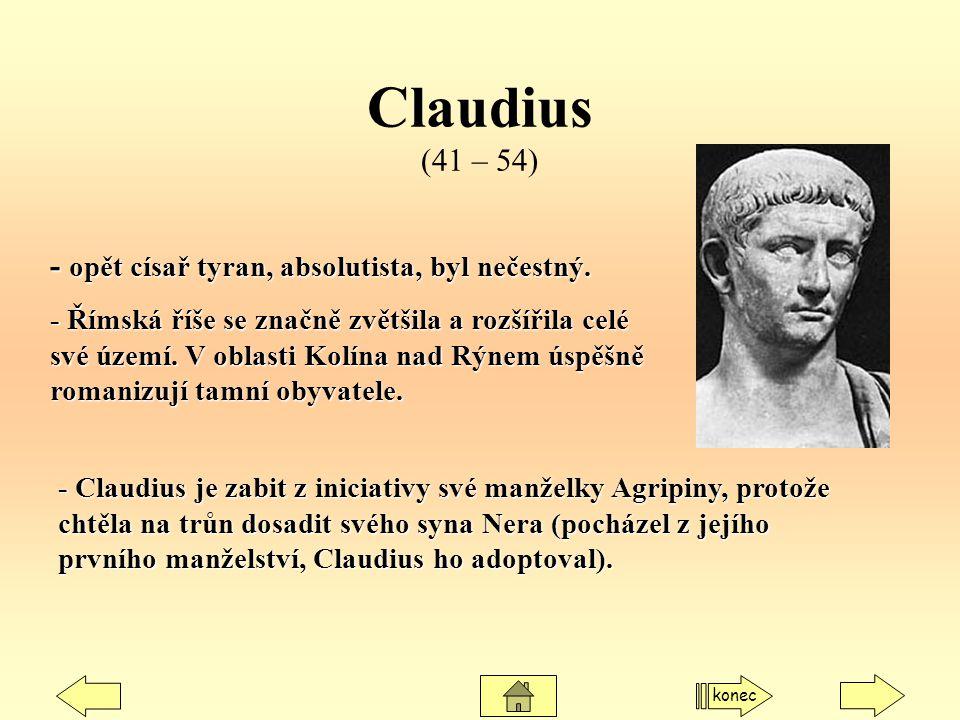 Claudius (41 – 54) - Claudius je zabit z iniciativy své manželky Agripiny, protože chtěla na trůn dosadit svého syna Nera (pocházel z jejího prvního m
