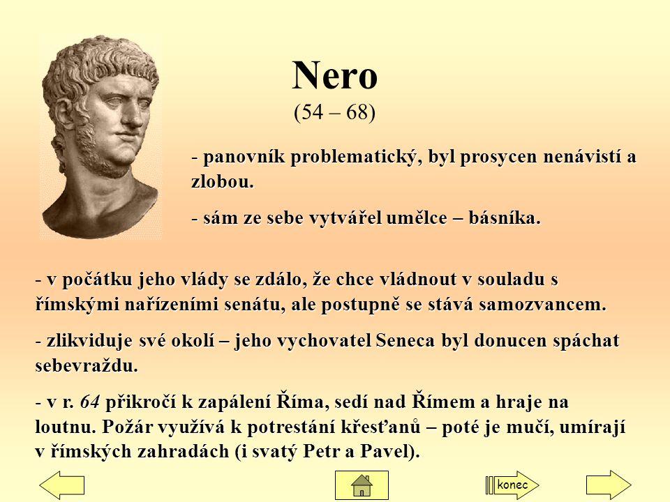 Nero (54 – 68) v počátku jeho vlády se zdálo, že chce vládnout v souladu s římskými nařízeními senátu, ale postupně se stává samozvancem. - v počátku